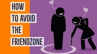 How To Avoid The FriendZone - Rather Than Escape It