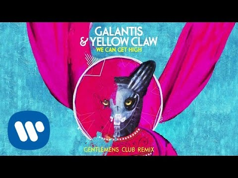 Galantis & Yellow Claw - We Can Get High (Gentlemens Club Official Remix)