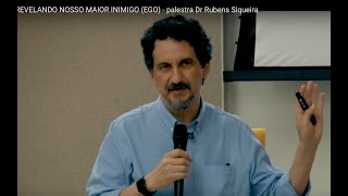 Palestra Dr. Rubens Siqueira sobre o EGO (nosso maior inimigo)