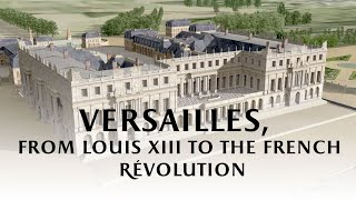 Versailles, from Louis XIII to the French Revolution (by Château de Versailles)