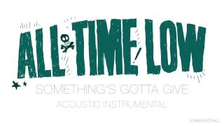 All Time Low - Something's Gotta Give (Acoustic Instrumental)