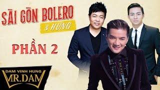 Mix - Liveshow Sài Gòn Bolero & Hưng | Đàm Vĩnh Hưng, Quang Lê, Hoài Lâm [Phần 2]
