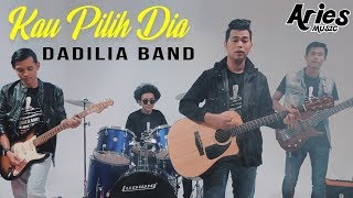 Dadilia Band   Kau Pilih Dia (Official Music Video With Lyric)