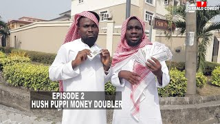 HUSH PUPPI MONEY DOUBLER  - SIRBALO COMEDY ( EPISODE 53 )