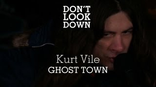 Kurt Vile - Ghost Town - Don't Look Down