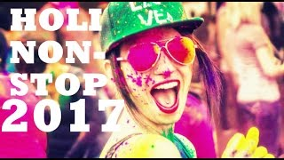 HOLI LATEST NONSTOP 2017 DJ REMIX SONGS / HOLI NONSTOP MASHUP BOLLYWOOD 2017 DJ MIXES