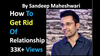 How u get rid of ur relationships by Sandeep Maheshwari Latest Uploads||uploaded by global gyaan