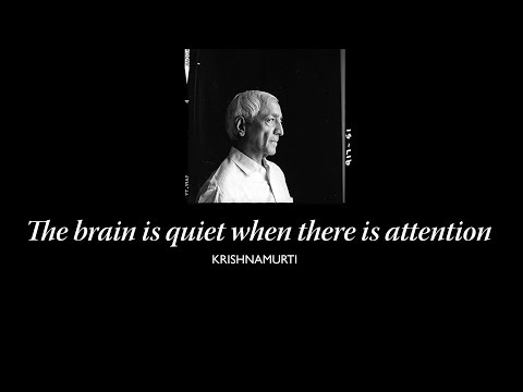 The brain is quiet when there is attention | J. Krishnamurti