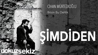 Cihan Mürtezaoğlu   Şimdiden (Official Audio)