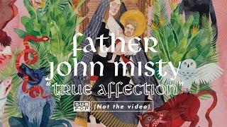 Father John Misty - True Affection