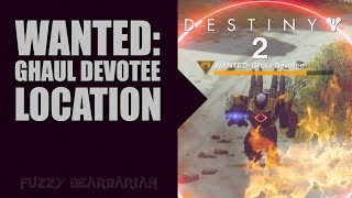 DESTINY 2 - WANTED: Ghaul Devotee Location