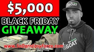 ($5,000) Black Friday GIVEAWAY - So Darn Easy Forex™