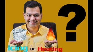 Which is best: ICING or HEATING- No more confusion | Ice therapy or Heat therapy kab use kare-