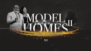 Model Homes II: The Power of Agreement - Bishop T.D. & Serita Jakes [January 26, 2020]