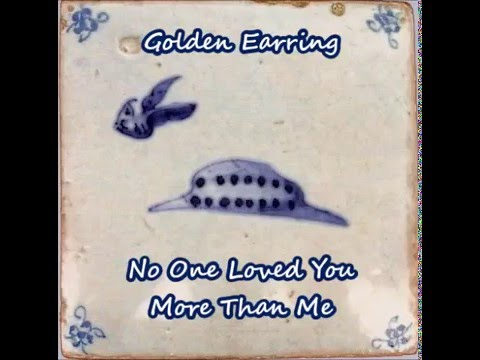 Golden Earring - No One Loved You More Than Me
