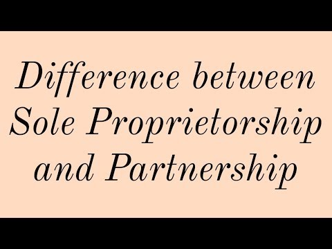 Difference between Sole Sole Proprietorship and Partnership Firm - Class 11