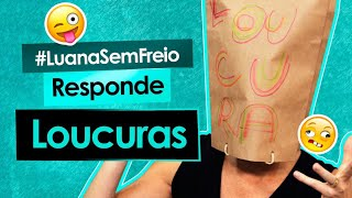 😜 LOUCURAS - Luana Responde #30