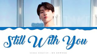 Jungkook (BTS) - 'Still With You' Lyrics Color Coded (Han/Rom/Eng)