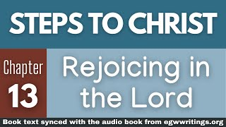 Steps to Christ – Chapter 13 – Rejoicing in the Lord