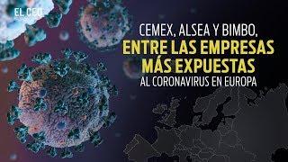 Cemex, Alsea y Bimbo, entre las empresas más expuestas al coronavirus en Europa