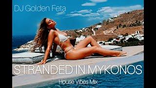HOUSE MIX 2020 - STRANDED IN MYKONOS   HOUSE VIBES SUMMER MIX   DJ GOLDEN FETA   #HouseMusic #Summer