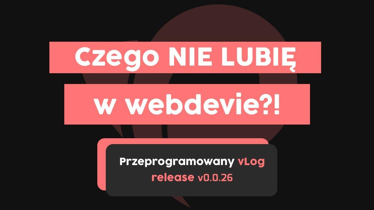 Czego NIE LUBIĘ w webdevie?! | Przeprogramowany vlog v0.0.26 cover image