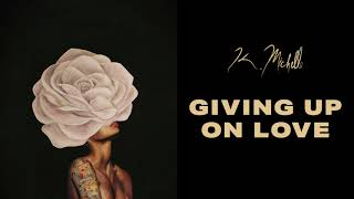 K. Michelle   Giving Up On Love (Official Audio)