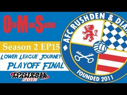FM18 - LLM - AFC Rushden and Diamonds - S2E15 - Playoff Final