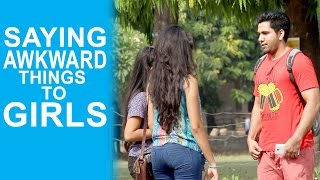 Saying Awkward Things To Pretty Girls - Pranks in India