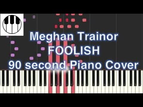 FOOLISH - Meghan Trainor (Piano Cover)