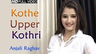 'Kothe Upper Kothri'- New Haryanvi Dance Song 2016 | Anjali Raghav, Shivli Rana, Milli Fouji