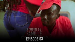 HISTOIRE DE FAMILLE EPISODE 03