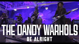 "The Dandy Warhols   ""Be Alright"" Official Music Video (Standard HD)"