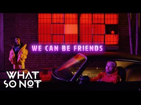 What So Not We Can Be Friends Feat Herizen
