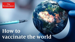 Covid-19: what will it take to vaccinate the world? | The Economist