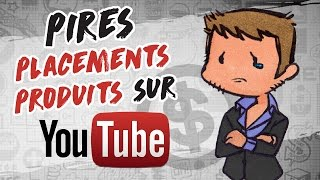Les PIRES PLACEMENTS PRODUITS YOUTUBE