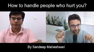How to handle people who hurt you? By Sandeep Maheshwari | Hindi