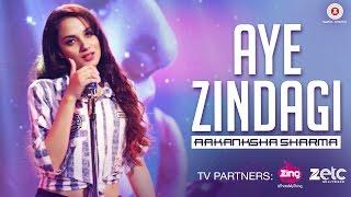 Aye Zindagi - Official Song | Aakanksha Sharma | Rishabh Srivastava | New Song 2017