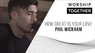 How Great Is Your Love - Phil Wickham