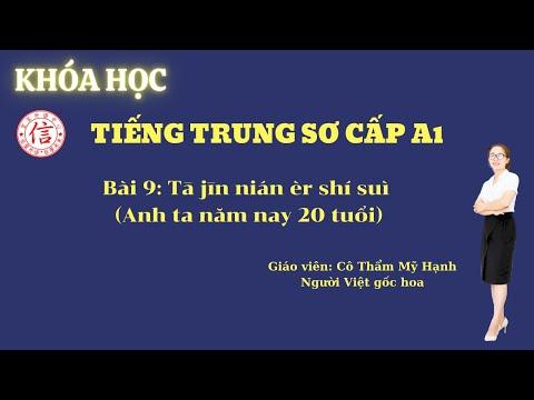 Khóa Học Tiếng Trung Sơ Cấp A1 - Bài 9: 他今年二十岁 (Anh ta năm nay 20 mươi tuổi)