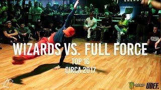 Wizards vs. Full Force | Top 16 | Circa 2017 - Pro Breaking Tour | #SXSTV