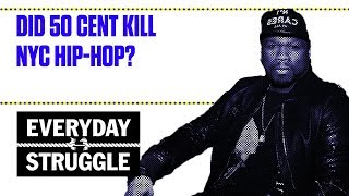 Did 50 Cent Kill NYC Hip Hop? | Everyday Struggle