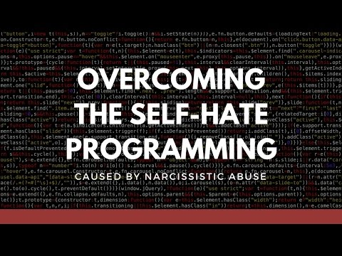 Overcoming self-hate programming caused by narcissistic abuse