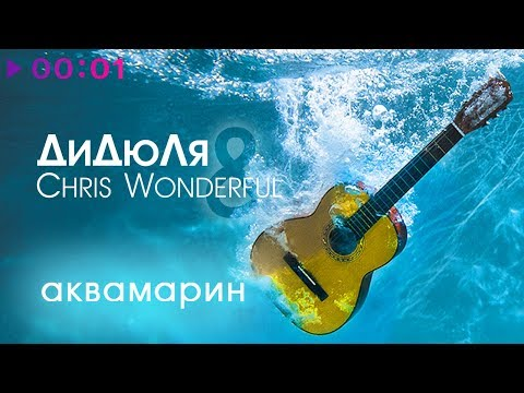 ДиДюЛя & Chris Wonderful - Аквамарин | Альбом | 2017
