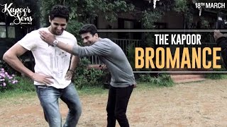 The Kapoor Bromance - Sidharth Malhotra & Fawad Khan - Kapoor & Sons