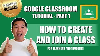 GOOGLE CLASSROOM TUTORIAL for Teachers and Students | Part 1 | Creating a Class and Joining a Class