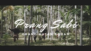 Orang Hutan Squad - PRANG SABI (Official Music Video)