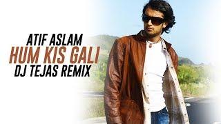 Hum Kis Gali (Remix) - DJ Tejas | Atif Aslam