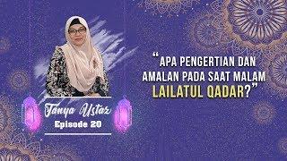 TANYA USTAZ - Apa Pengertian dan Amalan pada saat Malam Lailatul Qadar?