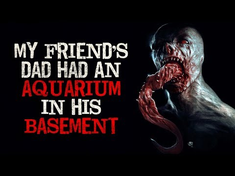 """My Friend's Dad Had An Aquarium In His Basement"" Creepypasta"